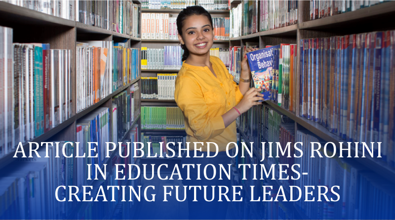 Article Published On JIMS Rohini in Education Times- Creating Future Leaders