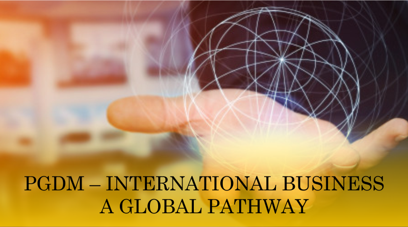 PGDM – International Business A Global Pathway