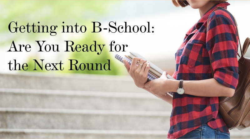 Getting into B-School: Are You Ready for the Next Round