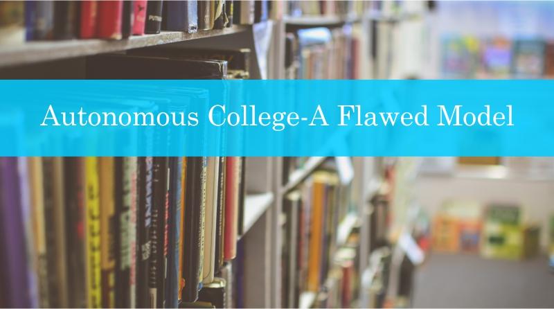 Autonomous College-A Flawed Model