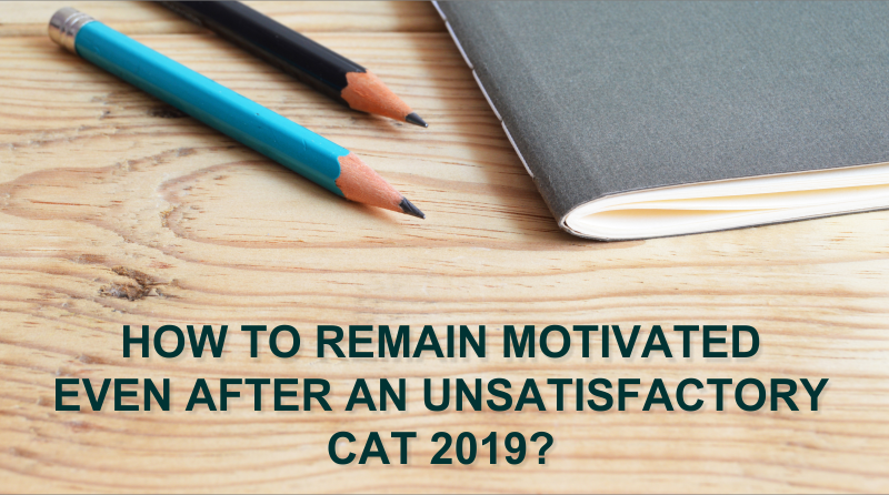 How to remain motivated even after an unsatisfactory CAT 2019?
