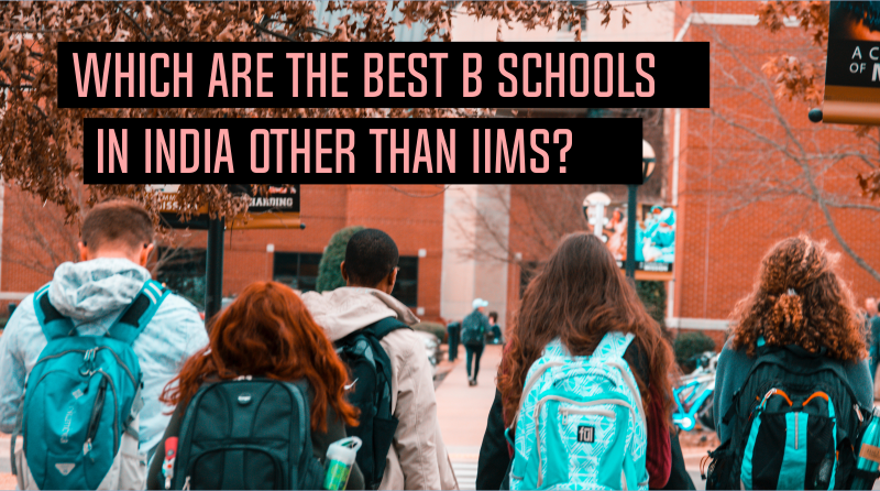 Which Are the Best B Schools in India Other Than IIMs?