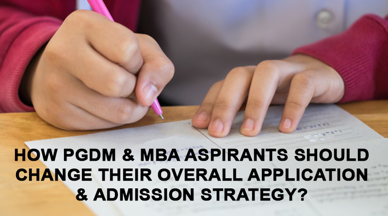 How PGDM & MBA Aspirants should change their Overall Application & Admission Strategy?