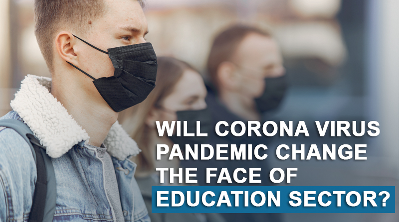 Will Coronavirus pandemic change the face of education sector?